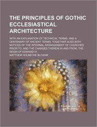 The Principles of Gothic <br /> Ecclesiastical Architecture