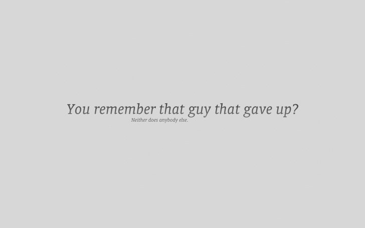 You remember that guy that gave up? Neither does anybody else.