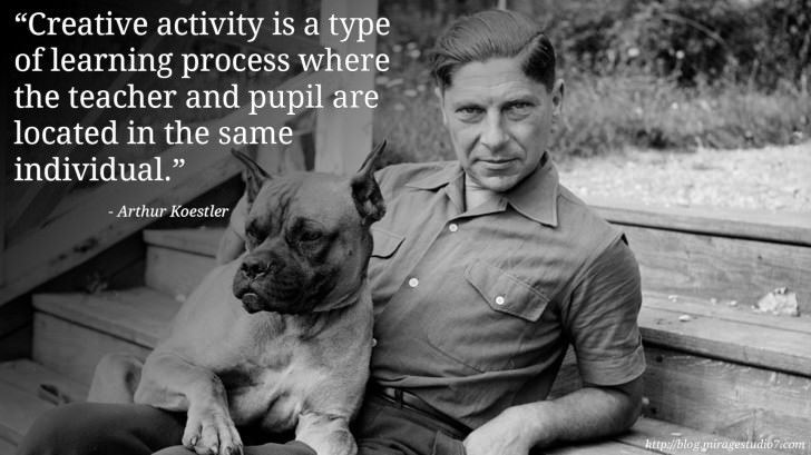 Arthur Koestler Creative activity is a type of learning process where the teacher and pupil are located in the same individual.