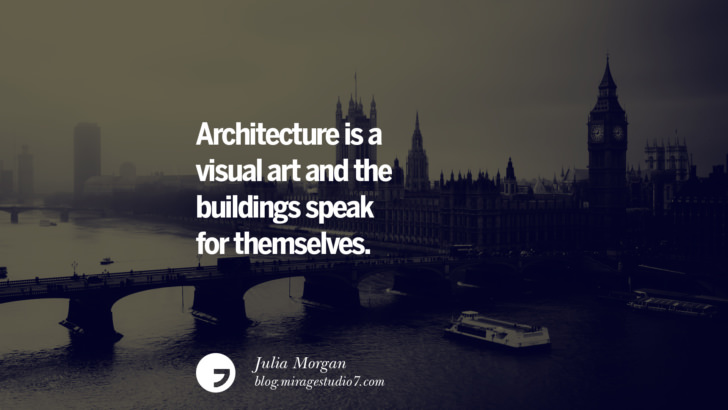 Architecture is a visual art and the buildings speak for themselves. - Julia Morgan Architecture Quotes by Famous Architects instagram pinterest twitter facebook linkedin Interior Designers art design find an architect cost fees landscape