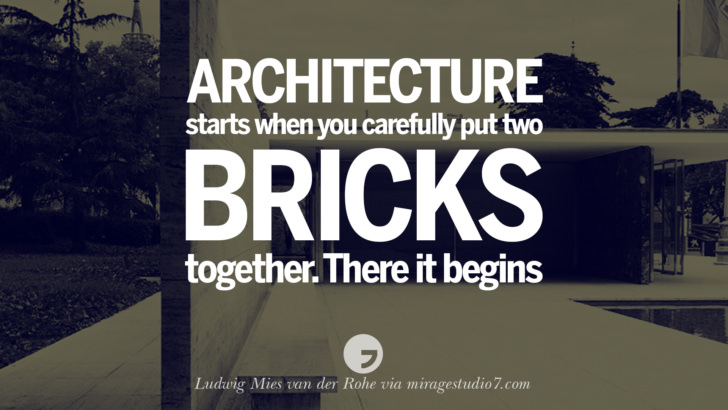 Architecture starts when you carefully put two bricks together. There is begins. - Ludwig Mies van der Rohe Architecture Quotes by Famous Architects instagram pinterest twitter facebook linkedin Interior Designers art design find an architect cost fees landscape