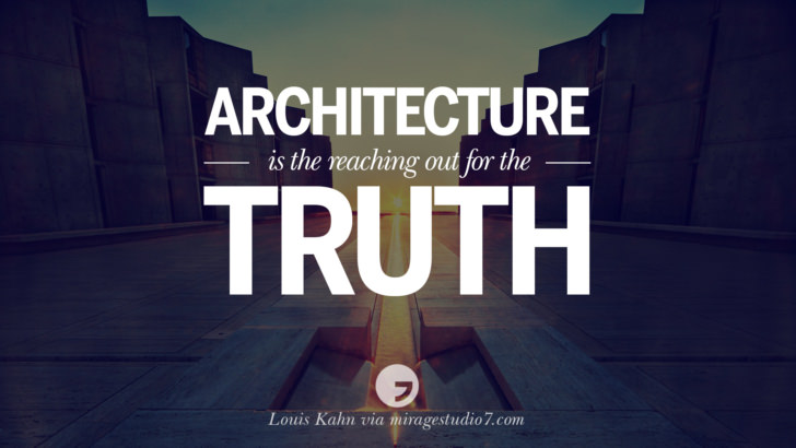 Architecture is the reaching out for the truth. - Louis Kahn Architecture Quotes by Famous Architects instagram pinterest twitter facebook linkedin Interior Designers art design find an architect cost fees landscape
