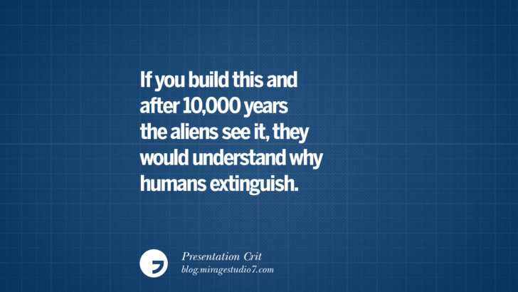 If you build this and after 10,000 years the aliens see it, they would understand why humans extinguish. Funny Architectural architect architecture Presentation Crits and Criticism by Heartless Professors sarcastic hurtful