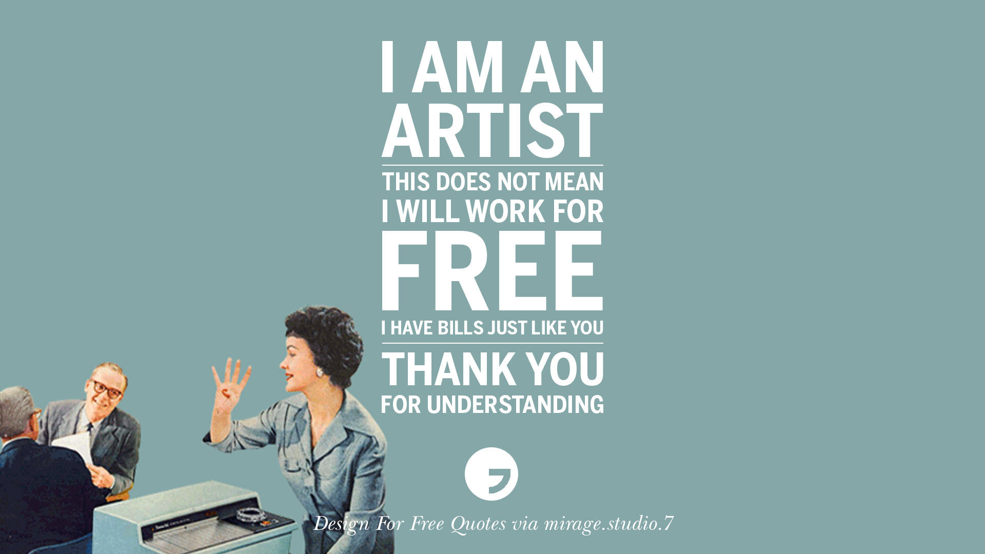 Home Design Quotes Part - 19: I Am An Artist. This Does Not Mean I Will Work For Free. I Have Bills Just  Like You. Thank You For Understanding.