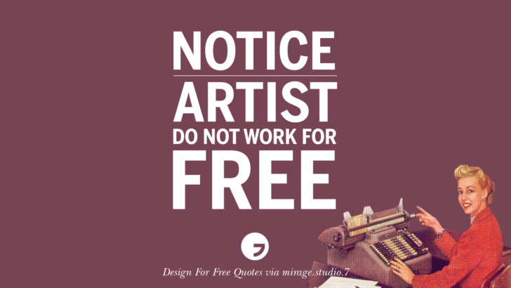 Notice! Artist do not work for free. Sarcastic 'Design For Free' Quotes For Interior Designers And Architects