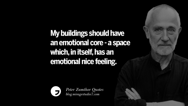 My buildings should have an emotional core - a space which, in itself, has an emotional nice feeling. Peter Zumthor Quotes On Space, Nature, Sound, Environment And Silences