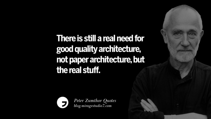 There is still a real need for good quality architecture, not paper architecture, but the real stuff. Peter Zumthor Quotes On Space, Nature, Sound, Environment And Silences