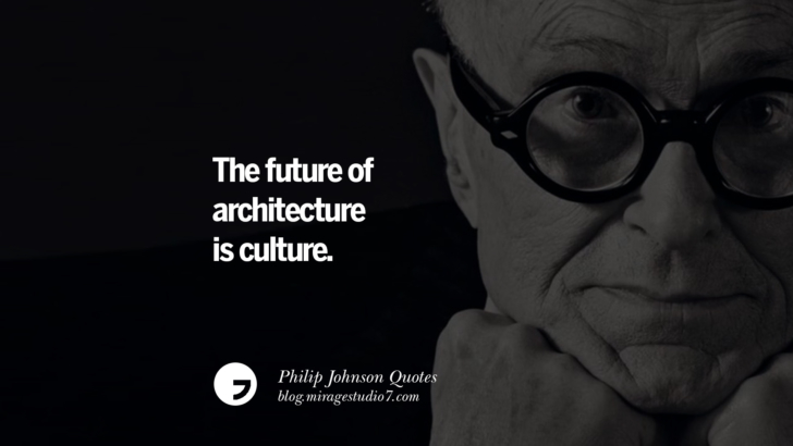 The future of architecture is culture. Philip Johnson Quotes About Architecture, Style, Design, And Art