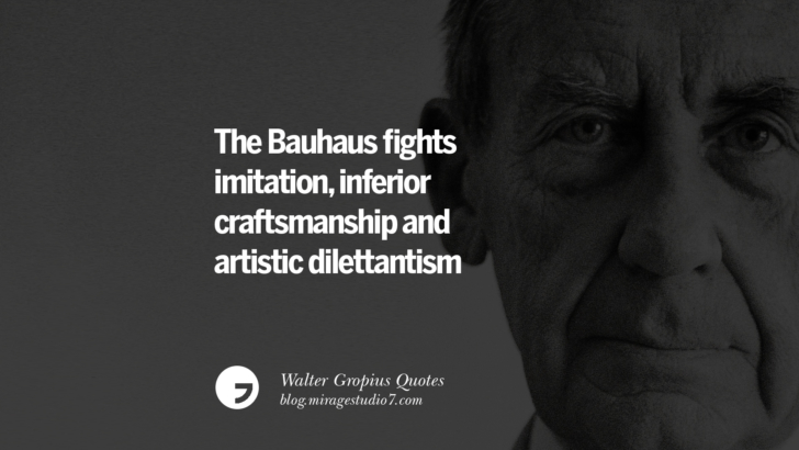The Bauhaus fights imitation, inferior craftsmanship and artistic dilettantism. Walter Gropius Quotes Bauhaus Movement, Craftsmanship, And Architecture