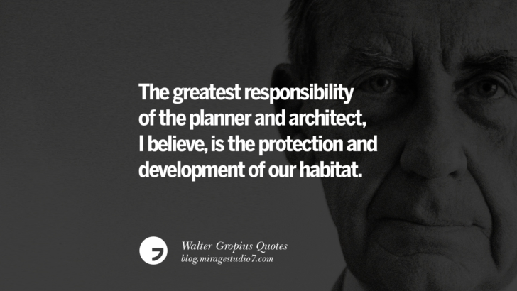 The greatest responsibility of the planner and architect, I believe, is the protection and development of our habitat. Walter Gropius Quotes Bauhaus Movement, Craftsmanship, And Architecture