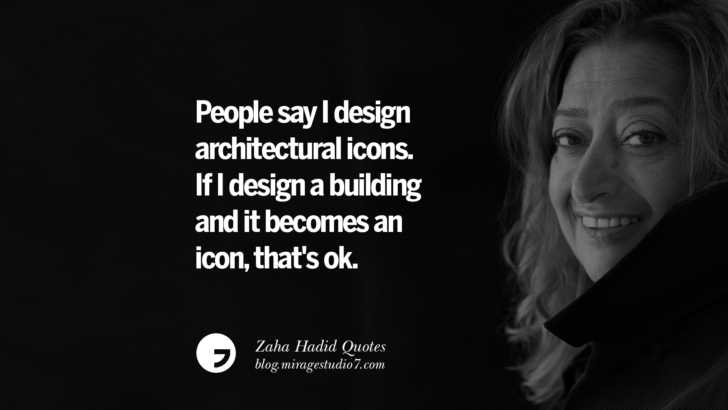 People say I design architectural icons. If I design a building and it becomes an icon, that's ok. Zaha Hadid Quotes On Fashion, Architecture, Space, And Culture