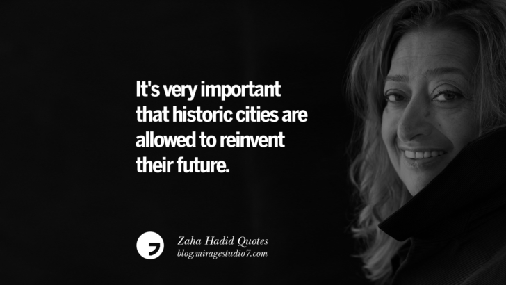 It's very important that historic cities are allowed to reinvent their future. Zaha Hadid Quotes On Fashion, Architecture, Space, And Culture